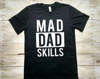 Mad Dad Skills, Funny Dad Shirt, Gift for Dad