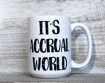 It's ACCRUAL World - 11oz or 15oz Mug - Accounting, Accountant Gift,  Gift for Accountant, Unique Mug, Tax Time, Taxes, Pun Mug, Funny Gift