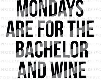 Mondays Are For The Bachelor and Wine SVG, Bachelor SVG, Wine svg, svg Cuttables, Cricut, Silhouette, Cutting File, heat transfer vinyl