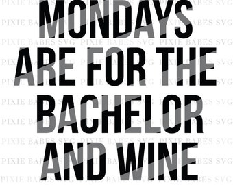 Mondays Are For The Bachelor and Wine SVG, Bachelor SVG, Wine svg, svg Cuttables, Cricut, ...