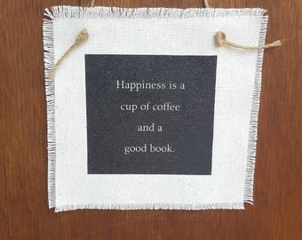 Gift for Coffee Lover- Happiness sign- Fabric sign- Gifts for Readers- Wall hanging- Library decor- Boho wall hanging- Book lover- Book worm