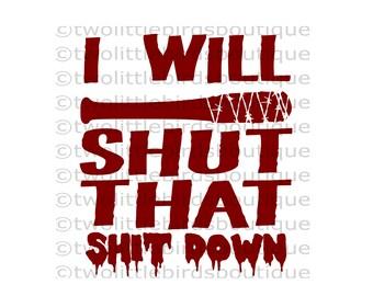 Shut that shit down - svg - walking dead - shirt - negan - for - silhouette - cricut - cut file - lucille