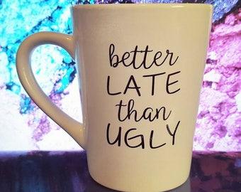 better LATE than UGLY - coffee mug
