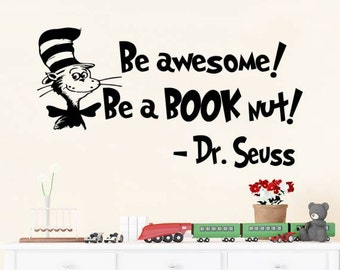 Dr Seuss Wall Decal Quote Be Awesome Be A Book Nut Vinyl Sticker Decals Quotes Sayings Classroom Wall Decor Nursery Playroom Kids Baby NV193