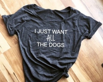 I Just Want ALL the Dogs Funny Fur Mama Shirt - Adopt - Rescue - Dog Shirt - Dog Mama
