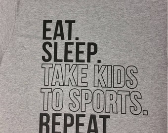 Eat. Sleep. Take Kids to Sports. Repeat Shirt