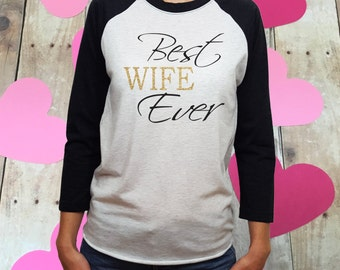 Valentine gift, gift for her, wife gift, BEST WIFE EVER, wife shirt, glitter wife, wife, wife Valentines, gift for wife, best wife shirt