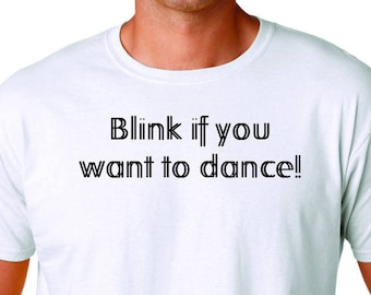 Blink if you want to Dance T Shirt