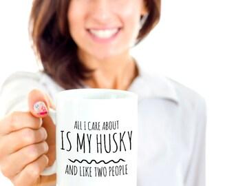 Husky Coffee Mug - All I Care About Is My Husky and Like Two People - Siberian Husky Mom Mug and Gift for Husky Lovers