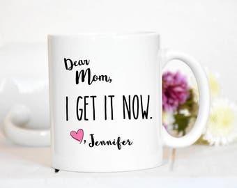 Dear Mom, I Get It Now Mug / Funny Mug / New Mom Mug / Gift for Mom / Mom Gift / Mother's Day Gift / Coffee Cup / Mom Mug / Dear Mom Mug /