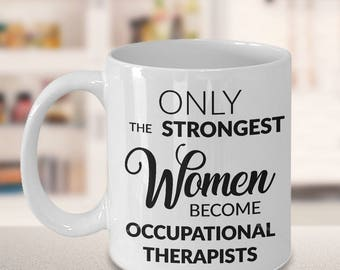 Occupational Therapist Gifts - Only the Strongest Women Become Occupational Therapists Coffee Mug