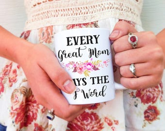 Every Great Mom Says the F Word Mug | Funny Mom Mug, Mother's Day Mug, Gift for Moms, Mom Mug, F Word Mug, Mom Coffee Mug, New Mom Gift