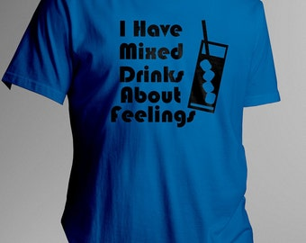 I Have Mixed Drinks About Feelings TShirt Beer Shirt Party gift