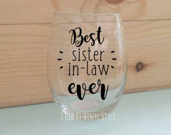 Wine glass. Quoted 15oz Best sister in law Ever- mom Gifts- Mothers Day Gifts- Gifts for sister in laws- Women gifts- Sister in law gift.