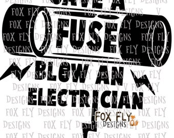 Save a fuse blow an electrician funny electric blow SVG Cricut Silhouette