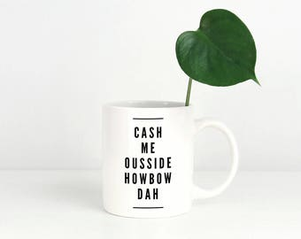 Catch Me Ousside Howbow Dah Mug, Cash Me Ousside, Cash Me Outside, How Bout That, Funny Meme Mug, TV Talk Show, Funny Pop Culture Gag Gift