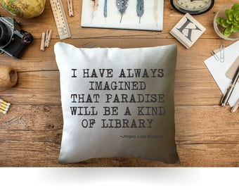 I have always imagined that paradise will be a kind of library book lover throw pillow cover, Jorges Luis Borges quote