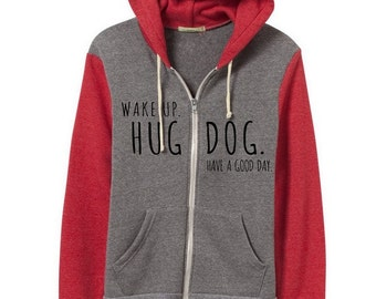 CLEARANCE Wake Up Hug Dog Have a Good Day Rocky Hoodie Zip up Sweatshirt Alternative Apparel long sleeve