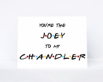 You're the Joey to my Chandler typography quote best friend greeting card   Inspired by Friends