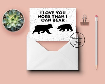 I Love You More Than I Can Bear, Cute Cards Of Love, Rustic Love Cards, DIGITAL, YOU PRINT, Rustic Guy Cards, Girlfriend Cards