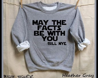 May The Facts Be With You. Bill Nye the Science guy quote. S-XL Unisex Sweatshirts. Women Men clothing. Science March. Climate change.