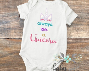 Always be a Unicorn, Unicorn bodysuit, baby shirt, sparkly baby shirt, Newborn baby, Baby Gift, Sparkle Shirt, Baby Shower Gift, Baby Girl