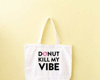 Grocery Tote, Donut Kill My Vibe, Donut Tote, Donut Party, Canvas Tote Bag, Reusable Grocery Tote, Reusable Bag, Food Lover Gift, Donut Bags