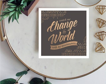 Motivational Art Print Watch Me Change The World With My Awesomeness - Gift