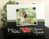 Mother's Day gift Mom Daughter Mother handmade magnetic picture frame holds 5 x 7 photo 9 x 11 size -First My Mother Forever my Friend V. 2