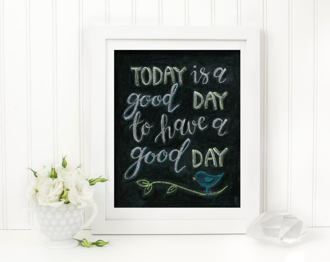 Its a Good Day to Have a Good Day! A Print of an Original Chalkboard