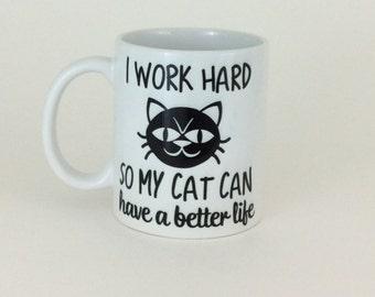 I Work Hard So My Cat Can Have a Better Life Mug - Coffee Mug - Cat Lover Mug - Custom Mug - Photo Mug - Cat Photo Mug - Gift for Cat Lover