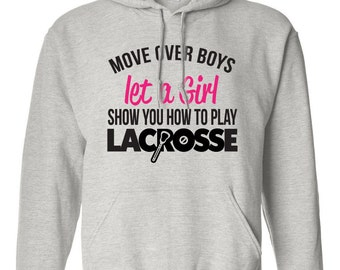 Move Over Boys Let A Girl Show you How to Play Lacrosse Hoodie Super Power Birthday Present Funny Lacrosse Hoodie Plays Lacrosse Girl Hoodie