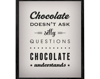 Chocolate doesn't ask silly questions Chocolate understands kitchen print kitchen decor chocolate print kitchen print kitchen poster LD10012