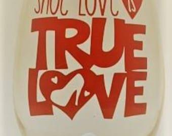 Shoe Love Is True Love Wine Glass,Birthday Wine Glass,Funny Wine Glass,Shoe Wine Glasses,Shopping Wine glass,Gifts For Women,Cheap Wine Glas