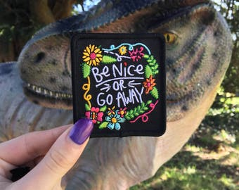 Be Nice or Go Away - Sew on Iron on Patch - Positivity - Patches - Sarcasm - Embroidered