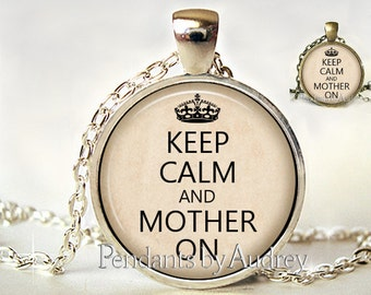 Keep Calm and Mother On,Necklace,Pendant,Jewelry, Inspirational,Gift,Her,Quote,Picture,Gift,Print,Encouraging,Inspiring,Art,Word,Glass,Dome