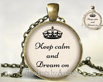 Keep Calm and Dream On,Necklace,Pendant,Jewelry, Inspirational,Gift,Her,Quote,Gift,Print,Encouraging,Inspiring,Art,Word,Glass,Dome