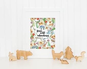 Have Wild Adventures, Adventure Nursery, Woodland Nursery Theme, Animal Nursery, Nursery Art Print, Kids Wall Art, Instant Download