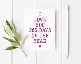 I Love You 365 Days Year, Valentine's Day Card, Simple Anniversary Card, Anti Valentine Card, I Love You All Year, Funny Anniversary Card