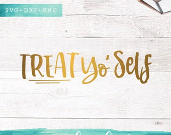 Treat Yo Self  SVG Cutting Files / Phrase SVG Files Sayings / SVG for Cricut Silhouette / Svg Cut Files / Funny svg
