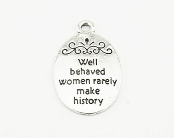 "10pcs 16x21mm Letter ""Well Behaved Women Rarely Make History "" Charm Findings ML"