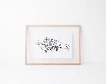 Young Heart Hand lettered wall art, print, typography gift, holiday present, bedroom home decor quote, card, mom sister friend dad brother