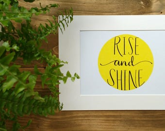 Rise and Shine,  print of a hand lettered and painted morning motivational quote.  Available in both A4 and A5 prints, mounted optional.