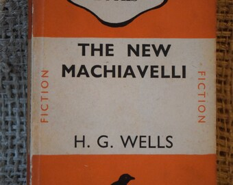 The New Machiavelli. H.G. Wells. A Vintage Orange Penguin Book 575. 1946