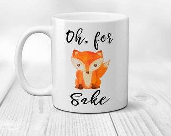 Oh For Fox Sake Mug, Funny Coffee Mugs, Fox Sake Mug, Inappropriate Mug, Oh For Fox Sake, Funny Friend Gift, Fox Mug, Sarcastic Mug, 11/15oz