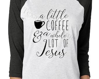 Coffee and Jesus shirt, coffee shirt, coffee t shirts, mom coffee shirt, jesus shirt, mommy shirts, raglan shirt, womens clothing, graphic