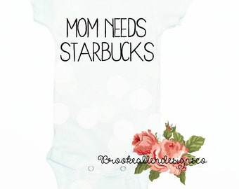 Mom needs cofffee onesie-Mommy needs a coffee baby onesie-Mom needs starbucks-Starbucks-Starbucks onesie-Baby Shower Gift-Baby Gift