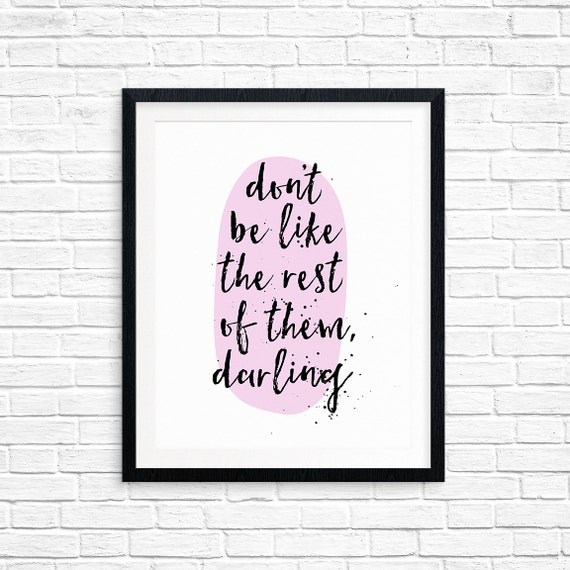 Printable Art, Don't Be Like the Rest of Them, Darling, Inspirational Quote, Motivational, Typography, Digital Download, Quote Printables