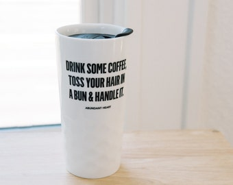Handle It Coffee Mug - 15.2 oz Travel Mug ~ Girl Boss Gift