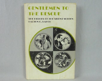 1972 Gentlemen to the Rescue - The Heroes of the Silent Screen - Kalton C LaHue - Vintage Hollywood Film Book